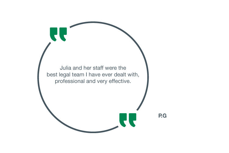 Julia and her staff were the best legal team I have ever dealt with, professional and very effective - P.G