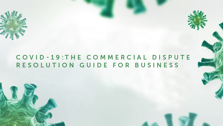 COVID-19: The Commercial Dispute Resolution Guide for Business
